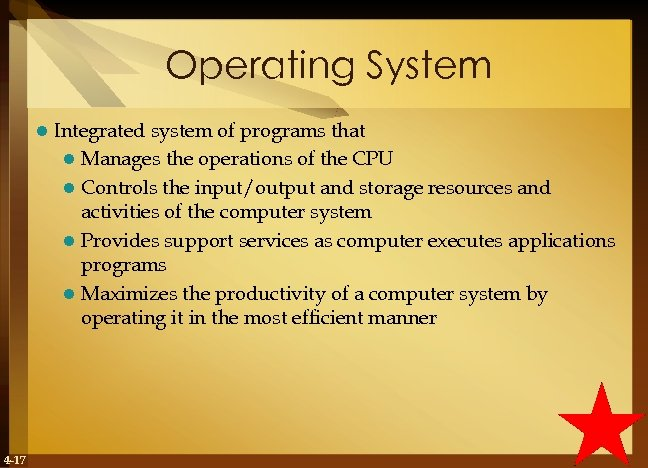 Operating System l 4 -17 Integrated system of programs that l Manages the operations