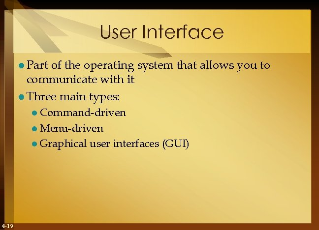 User Interface l Part of the operating system that allows you to communicate with