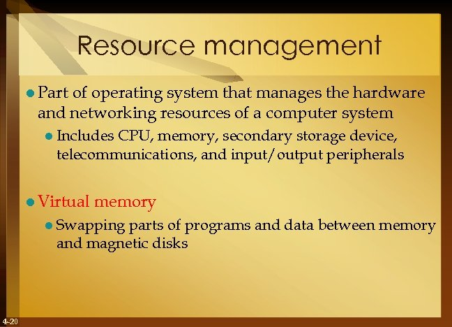 Resource management l Part of operating system that manages the hardware and networking resources