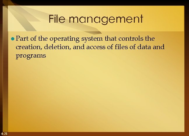 File management l Part of the operating system that controls the creation, deletion, and