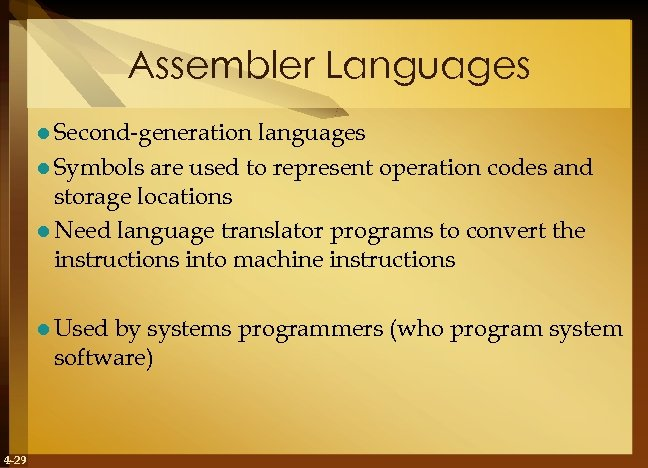 Assembler Languages l Second-generation languages l Symbols are used to represent operation codes and
