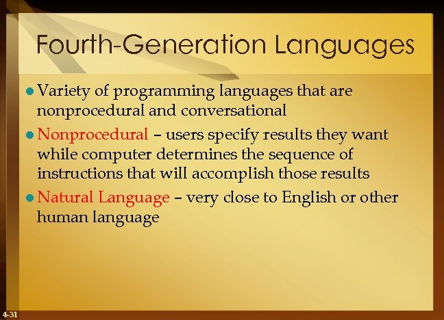 Fourth-Generation Languages l Variety of programming languages that are nonprocedural and conversational l Nonprocedural