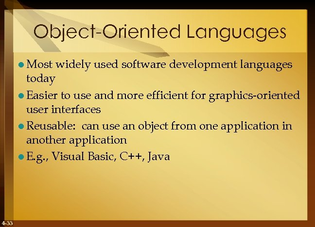 Object-Oriented Languages l Most widely used software development languages today l Easier to use