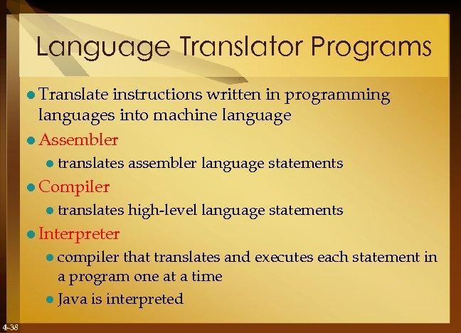 Language Translator Programs l Translate instructions written in programming languages into machine language l