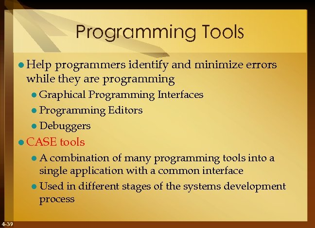 Programming Tools l Help programmers identify and minimize errors while they are programming l