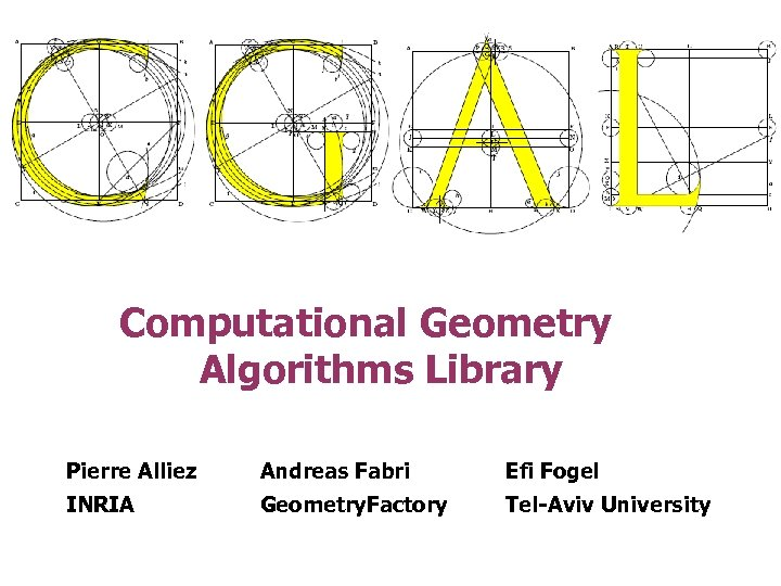 Computational Geometry Algorithms Library Pierre Alliez Andreas Fabri Efi Fogel INRIA Geometry. Factory Tel-Aviv