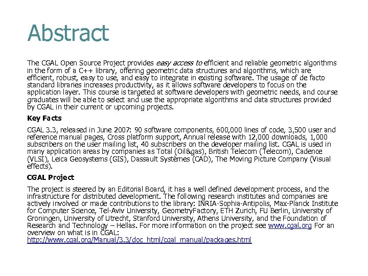 Abstract The CGAL Open Source Project provides easy access to efficient and reliable geometric
