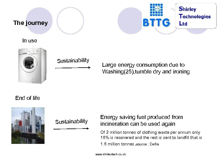 The journey In use Sustainability Large energy consumption due to Washing(25), tumble dry and