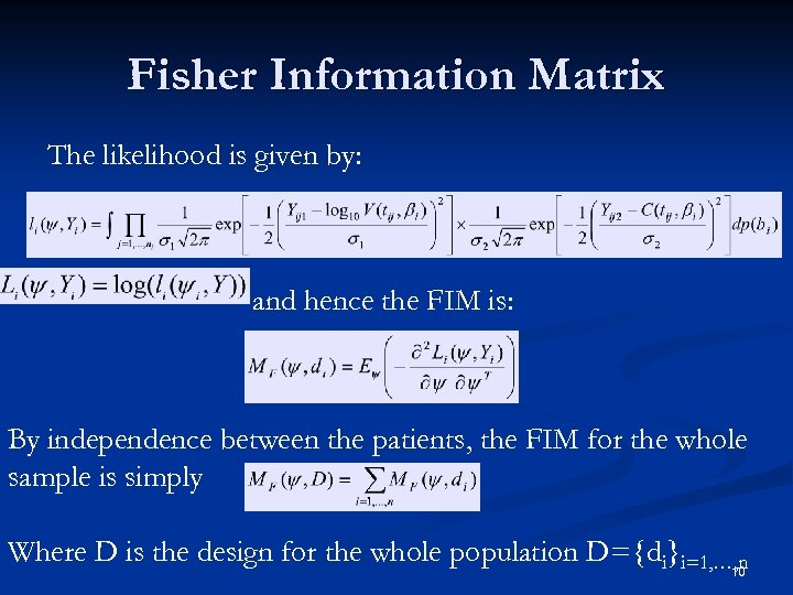 Fisher Information Matrix The likelihood is given by: and hence the FIM is: By
