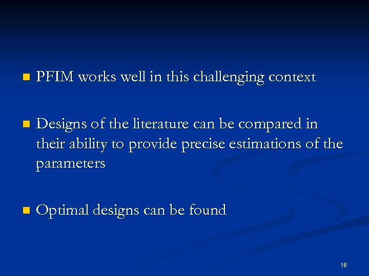 n PFIM works well in this challenging context n Designs of the literature can