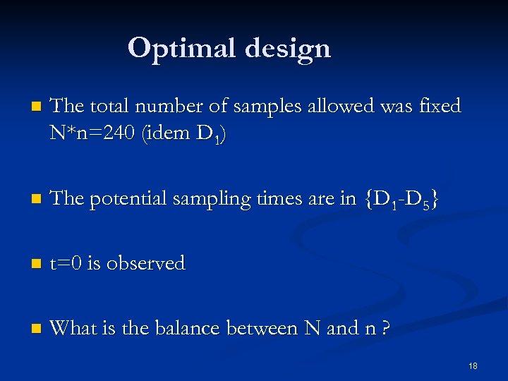 Optimal design n The total number of samples allowed was fixed N*n=240 (idem D