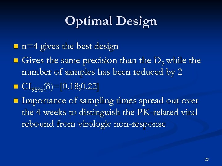 Optimal Design n=4 gives the best design n Gives the same precision than the