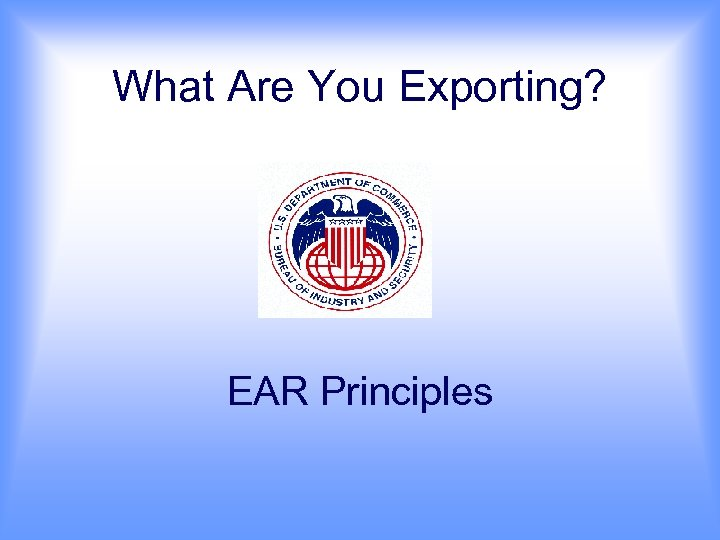 What Are You Exporting? EAR Principles