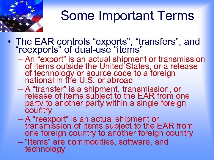 """Some Important Terms • The EAR controls """"exports"""", """"transfers"""", and """"reexports"""" of dual-use """"items"""""""