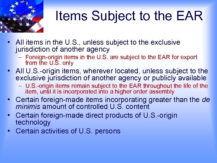 Items Subject to the EAR • All items in the U. S. , unless