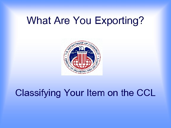What Are You Exporting? Classifying Your Item on the CCL