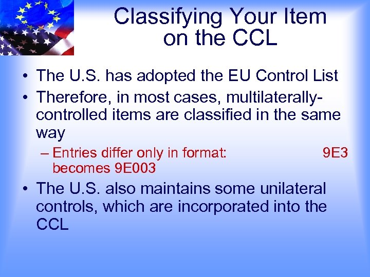 Classifying Your Item on the CCL • The U. S. has adopted the EU