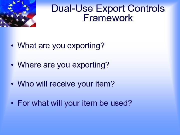 Dual-Use Export Controls Framework • What are you exporting? • Where are you exporting?