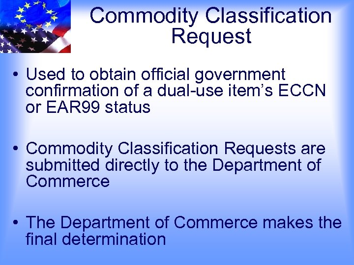 Commodity Classification Request • Used to obtain official government confirmation of a dual-use item's