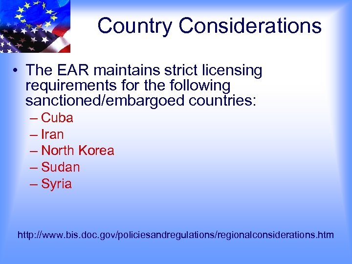 Country Considerations • The EAR maintains strict licensing requirements for the following sanctioned/embargoed countries: