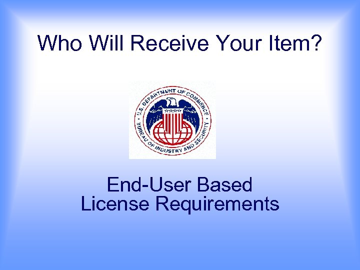Who Will Receive Your Item? End-User Based License Requirements
