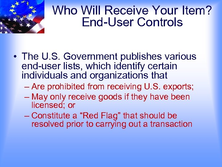 Who Will Receive Your Item? End-User Controls • The U. S. Government publishes various