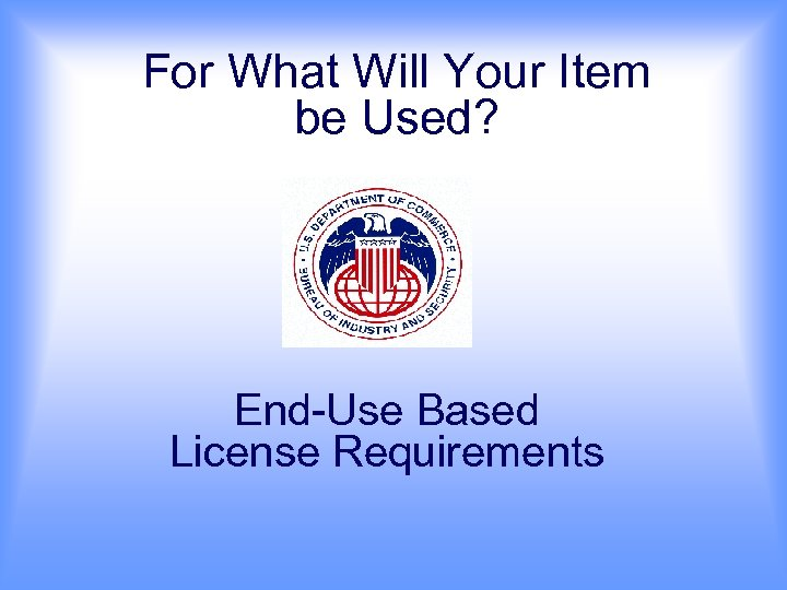 For What Will Your Item be Used? End-Use Based License Requirements
