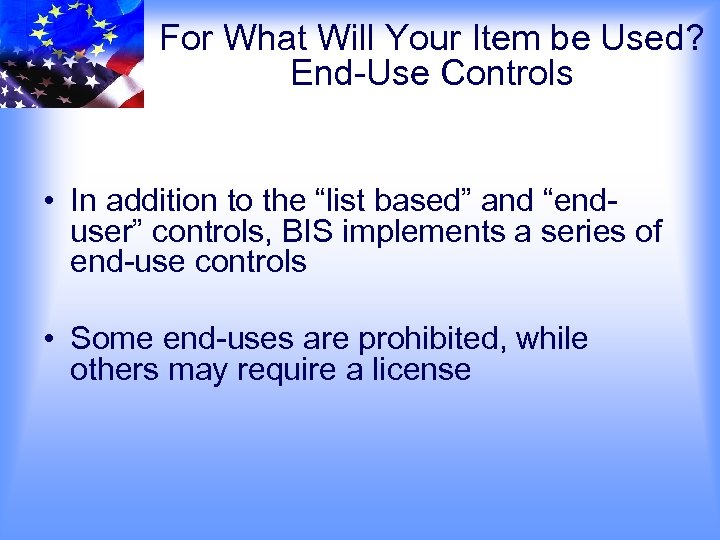 For What Will Your Item be Used? End-Use Controls • In addition to the