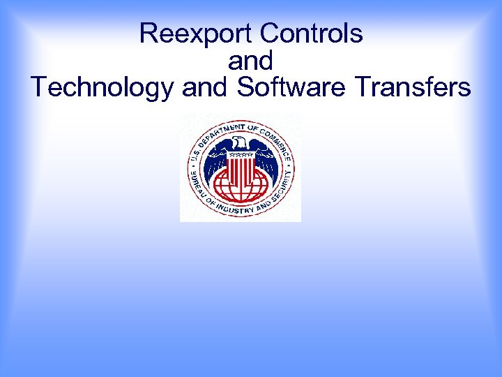 Reexport Controls and Technology and Software Transfers