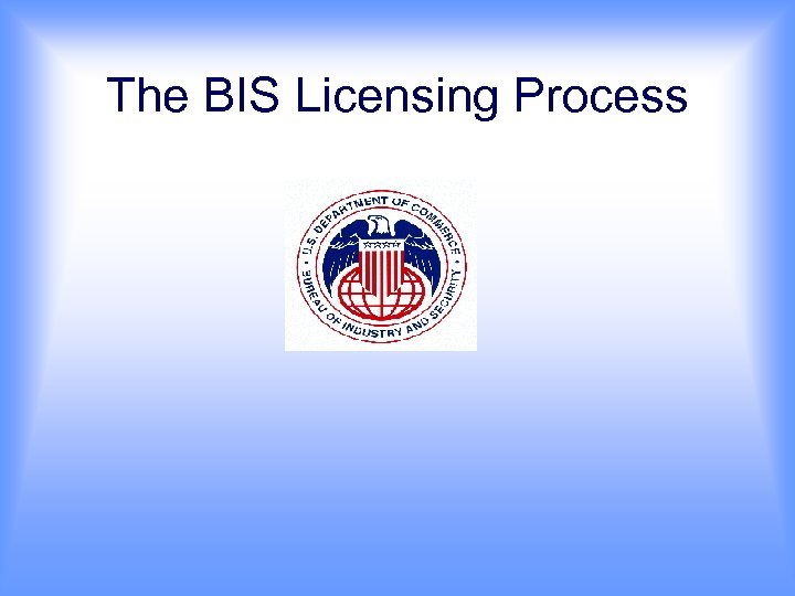 The BIS Licensing Process