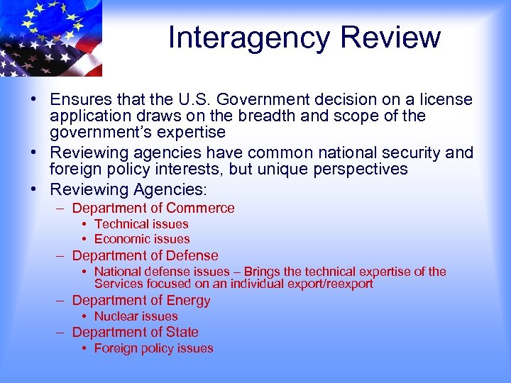 Interagency Review • Ensures that the U. S. Government decision on a license application