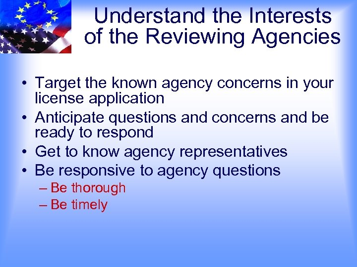 Understand the Interests of the Reviewing Agencies • Target the known agency concerns in