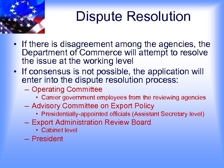 Dispute Resolution • If there is disagreement among the agencies, the Department of Commerce