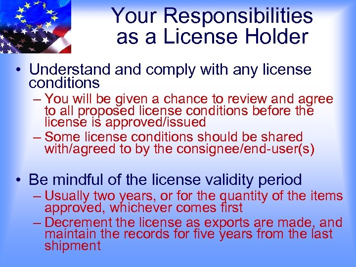 Your Responsibilities as a License Holder • Understand comply with any license conditions –