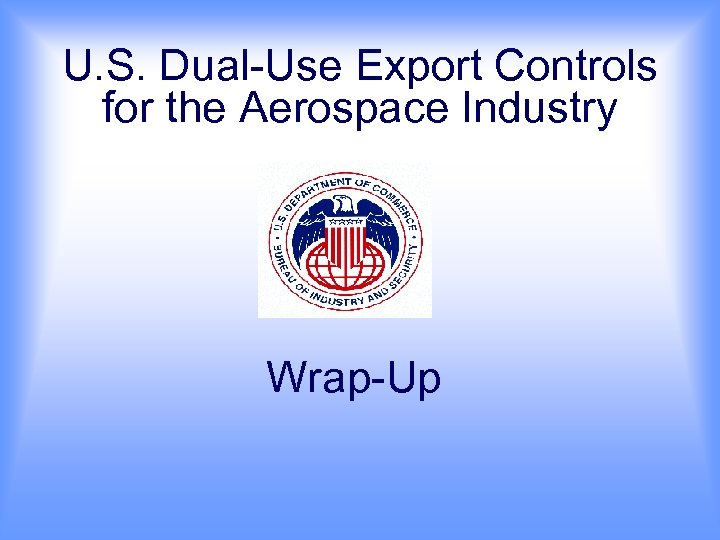 U. S. Dual-Use Export Controls for the Aerospace Industry Wrap-Up