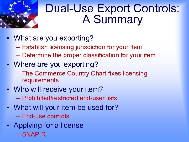 Dual-Use Export Controls: A Summary • What are you exporting? – Establish licensing jurisdiction