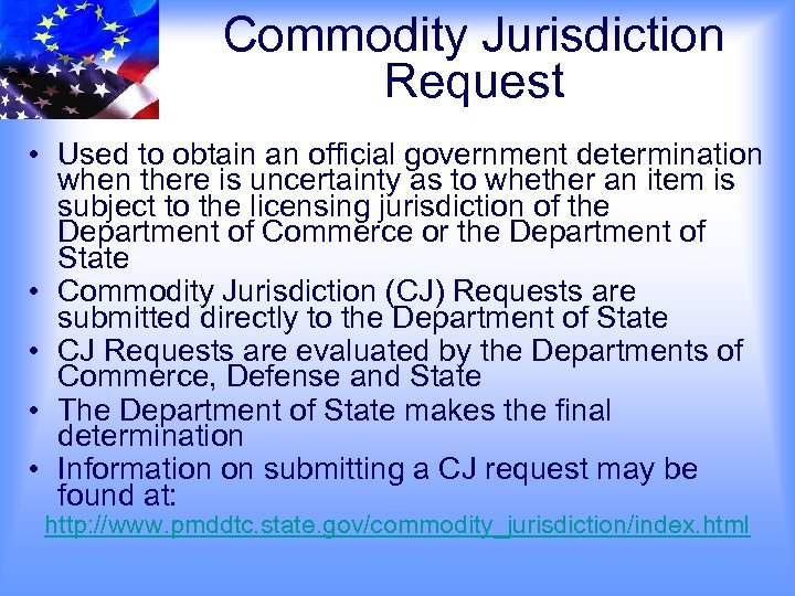 Commodity Jurisdiction Request • Used to obtain an official government determination when there is