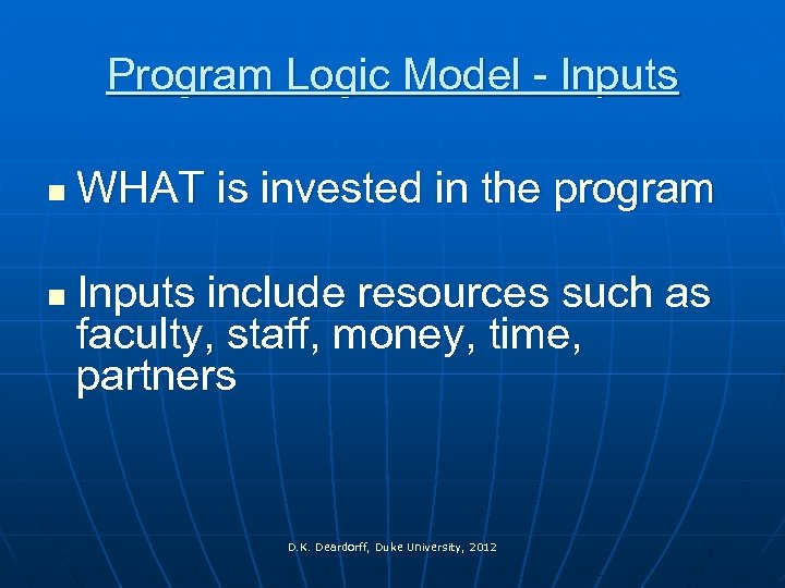 Program Logic Model - Inputs n n WHAT is invested in the program Inputs