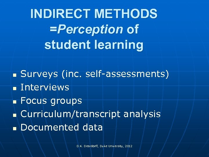 INDIRECT METHODS =Perception of student learning n n n Surveys (inc. self-assessments) Interviews Focus