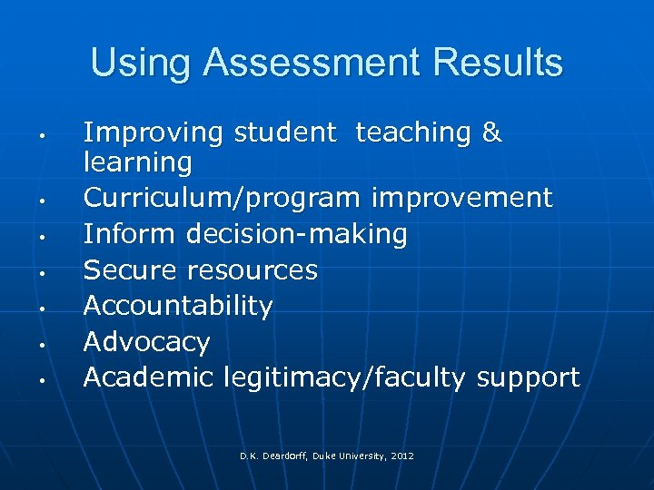 Using Assessment Results • • Improving student teaching & learning Curriculum/program improvement Inform decision-making