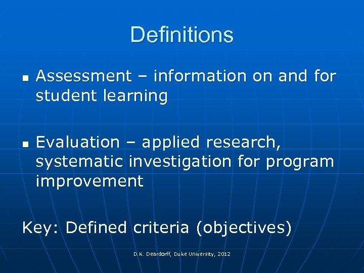 Definitions n n Assessment – information on and for student learning Evaluation – applied