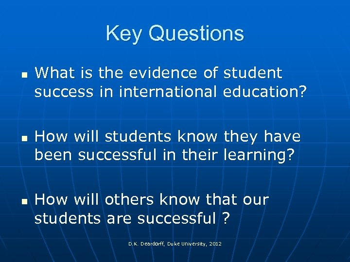 Key Questions n n n What is the evidence of student success in international
