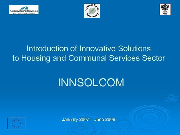 Introduction of Innovative Solutions to Housing and Communal Services Sector INNSOLCOM January 2007 –