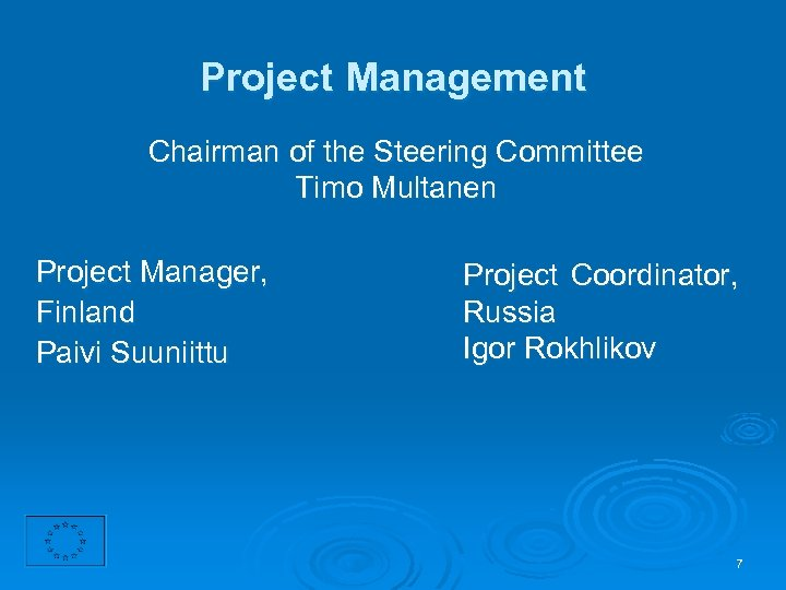 Project Management Chairman of the Steering Committee Timo Multanen Project Manager, Finland Paivi Suuniittu