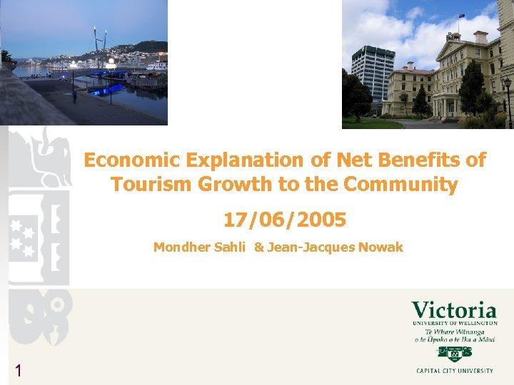 Economic Explanation of Net Benefits of Tourism Growth to the Community 17/06/2005 Mondher Sahli