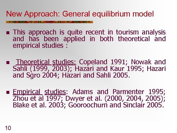 New Approach: General equilibrium model n n n 10 This approach is quite recent