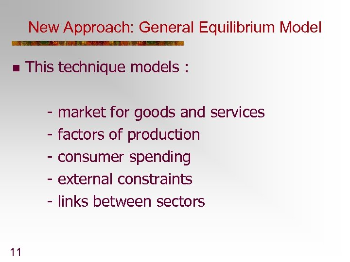 New Approach: General Equilibrium Model n This technique models : - 11 market for