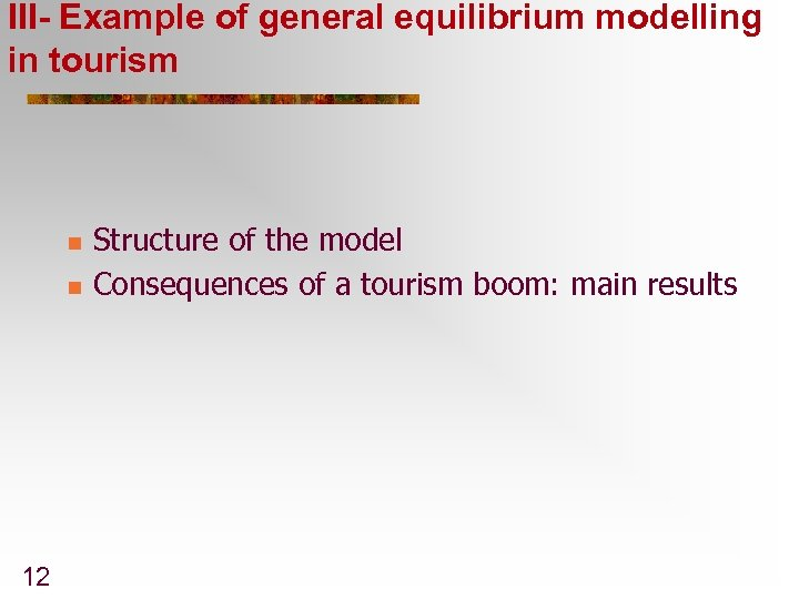 III- Example of general equilibrium modelling in tourism n n 12 Structure of the