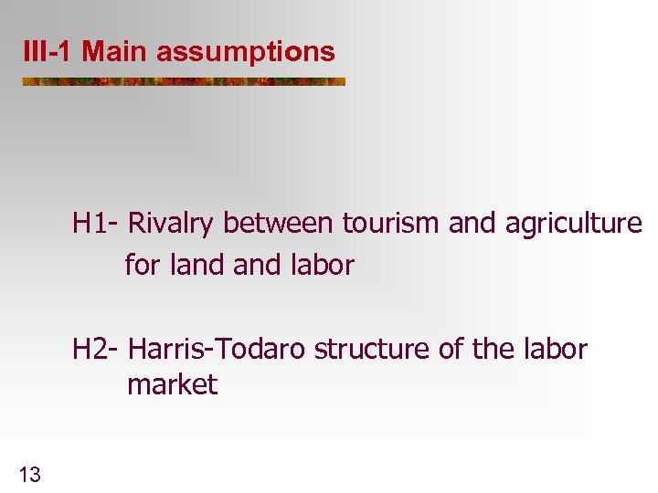 III-1 Main assumptions H 1 - Rivalry between tourism and agriculture for land labor