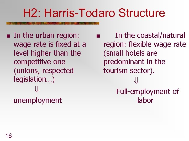H 2: Harris-Todaro Structure n 16 In the urban region: wage rate is fixed